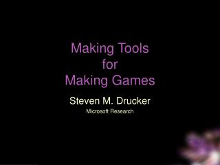 Making Tools  for  Making Games