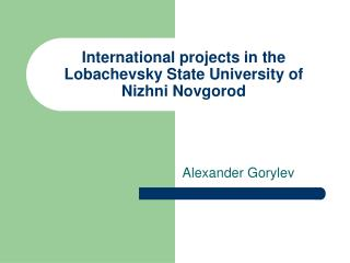 International projects in the Lobachevsky State University of Nizhni Novgorod