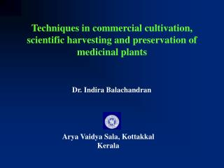Techniques in commercial cultivation, scientific harvesting and preservation of medicinal plants