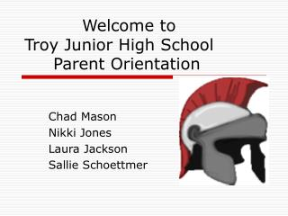 Welcome to  Troy Junior High School 	Parent Orientation