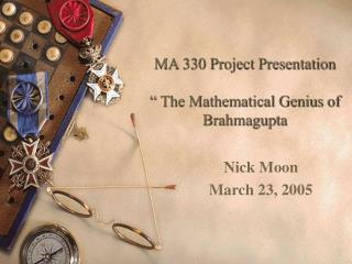 "MA 330 Project Presentation "" The Mathematical Genius of Brahmagupta"