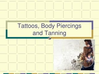 Tattoos, Body Piercings and Tanning