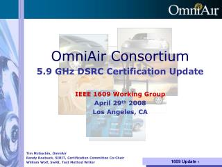 OmniAir Consortium 5.9 GHz DSRC Certification Update IEEE 1609 Working Group April 29 th  2008