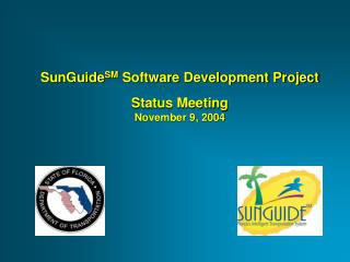 SunGuide SM  Software Development Project Status Meeting  November 9, 2004