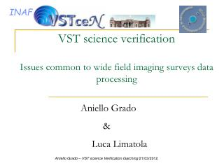 VST science verification Issues common to wide field imaging surveys data processing