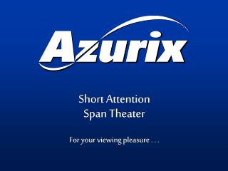 Short Attention Span Theater For your viewing pleasure . . .