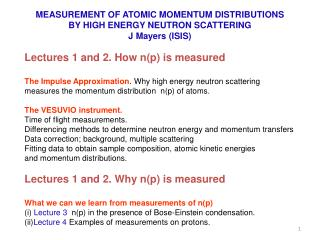 MEASUREMENT OF ATOMIC MOMENTUM DISTRIBUTIONS BY HIGH ENERGY NEUTRON SCATTERING J Mayers (ISIS)