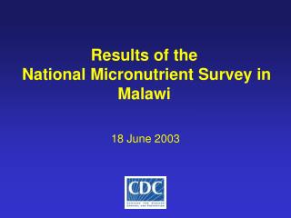 Results of the  National Micronutrient Survey in Malawi