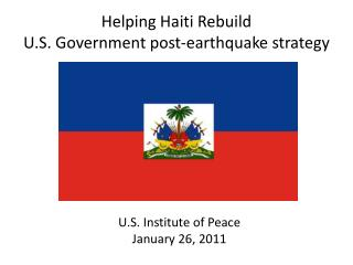 Helping Haiti  Rebuild  U.S. Government  post-earthquake strategy