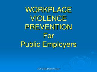 WORKPLACE VIOLENCE PREVENTION For  Public Employers