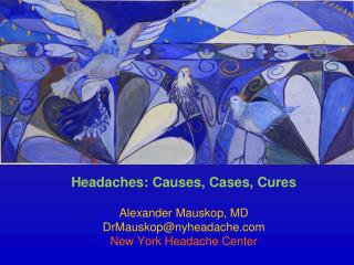 Headaches: Causes, Cases, Cures Alexander Mauskop, MD DrMauskop@nyheadache
