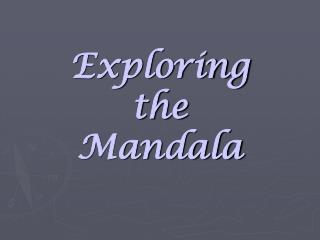 Exploring the Mandala