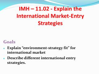 IMH – 11.02 - Explain the International Market-Entry Strategies