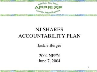 NJ SHARES ACCOUNTABILITY PLAN Jackie Berger 2004 NFFN June 7, 2004