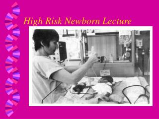 High Risk Newborn Lecture