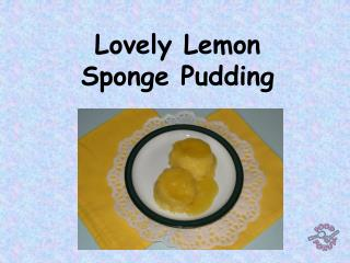Lovely Lemon  Sponge Pudding
