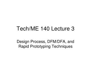 Tech/ME 140 Lecture 3