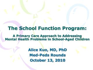 Alice Kuo, MD, PhD Med-Peds Rounds October 13, 2010