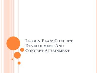 Lesson Plan: Concept Development And Concept Attainment