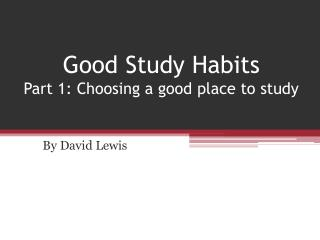 Good Study Habits Part 1: Choosing a good place to study