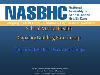 School Mental Health  Capacity Building Partnership Oregon Stakeholder Discussion Groups