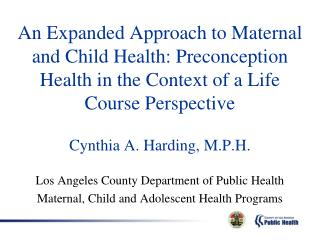 Cynthia A. Harding, M.P.H. Los Angeles County Department of Public Health