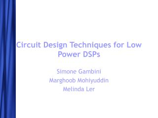 Circuit Design Techniques for Low Power DSPs