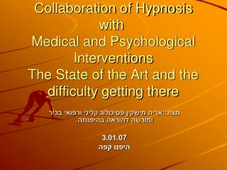 Collaboration of Hypnosis with  Medical and Psychological Interventions The State of the Art and the difficulty getting