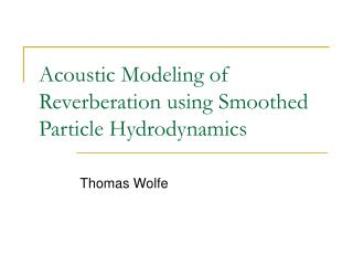 Acoustic Modeling of Reverberation using Smoothed Particle Hydrodynamics