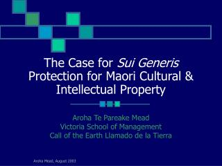 The Case for  Sui Generis  Protection for Maori Cultural & Intellectual Property