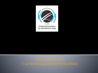 A presentation on T-20 World Cup Cricket for the Blind