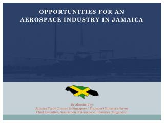 OPPORTUNITIES FOR AN  AEROSPACE INDUSTRY IN JAMAICA