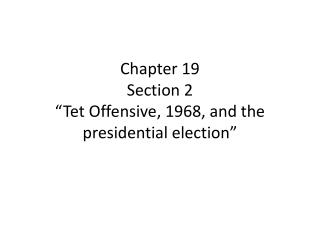 "Chapter 19  Section 2 "" Tet Offensive, 1968, and the presidential election"""