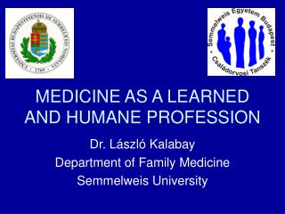 MEDICINE AS A LEARNED AND HUMANE PROFESSION