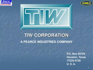 TIW CORPORATION A PEARCE INDUSTRIES COMPANY
