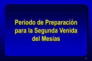 Período de Preparación para la Segunda Venida del Mesías