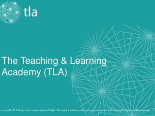 The Teaching & Learning Academy (TLA)