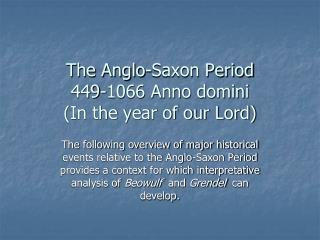 The Anglo-Saxon Period 449-1066 Anno domini  (In the year of our Lord)
