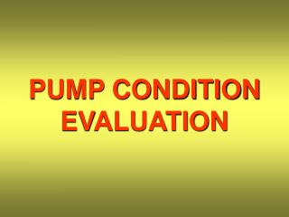 PUMP CONDITION EVALUATION