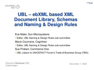UBL – ebXML based XML  D ocument Library, Schemas and  N aming & Design Rules