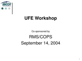 UFE Workshop Co-sponsored by RMS/COPS September 14, 2004