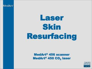 Laser Skin Resurfacing MedArt ®  456 scanner MedArt ®  450 CO 2  laser
