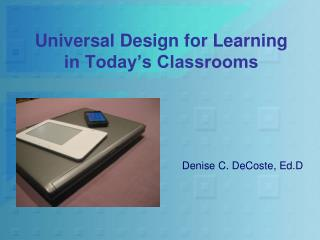 Universal Design for Learning  in Today's Classrooms