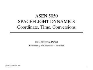 ASEN 5050 SPACEFLIGHT DYNAMICS Coordinate, Time, Conversions