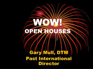 WOW OPEN HOUSES