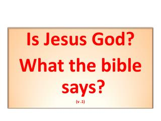 Is Jesus God? What the bible says? (v .1)