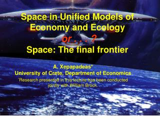 Space in Unified Models of Economy and Ecology or . . . ? Space: The final frontier