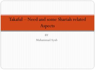 Takaful – Need  and some  Shariah  related Aspects