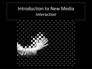 Introduction to New Media  Interaction
