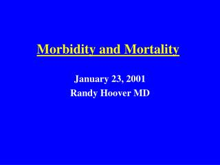 Morbidity and Mortality